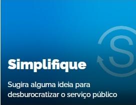 Simplifique: Sugira alguma ideia para desburocratizar o serviço publico